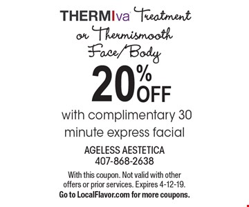 20% OFF with complimentary 30 minute express facial Treatment or Thermismooth Face/Body. With this coupon. Not valid with other offers or prior services. Expires 4-12-19.Go to LocalFlavor.com for more coupons.