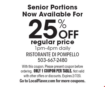 Senior Portions Now Available For 25% OFF regular price 1pm-4pm daily. With this coupon. Please present coupon before ordering. Only 1 coupon per table. Not valid with other offers or discounts. Expires 2/7/20. Go to LocalFlavor.com for more coupons.