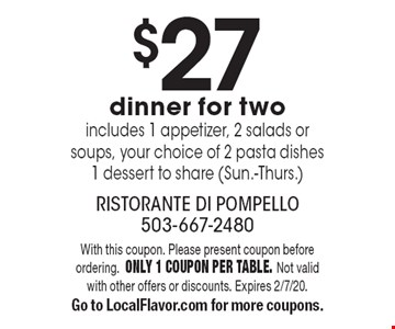 $27 dinner for two includes 1 appetizer, 2 salads or soups, your choice of 2 pasta dishes, 1 dessert to share (Sun.-Thurs.). With this coupon. Please present coupon before ordering. Only 1 coupon per table. Not valid with other offers or discounts. Expires 2/7/20. Go to LocalFlavor.com for more coupons.