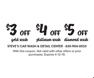 $5 Off diamond wash. $4 Off platinum wash. $3 Off gold wash. With this coupon. Not valid with other offers or prior purchases. Expires 4-12-19.