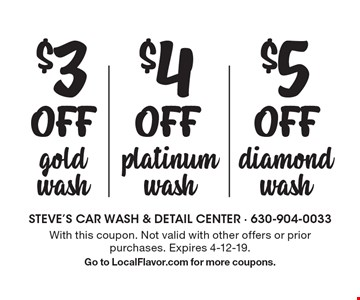 $5 Off diamond wash. $4 Off platinum wash. $3 Off gold wash. With this coupon. Not valid with other offers or prior purchases. Expires 4-12-19. Go to LocalFlavor.com for more coupons.