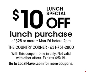 LUNCH SPECIAL $10 OFF lunch purchase of $25 or more. Mon-Fri before 2pm. With this coupon. Dine in only. Not valid with other offers. Expires 4/5/19. Go to LocalFlavor.com for more coupons.