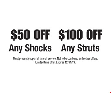 $100 off any struts OR $50 off any shocks. Must present coupon at time of service. Not to be combined with other offers. Limited time offer. Expires 12/31/19.