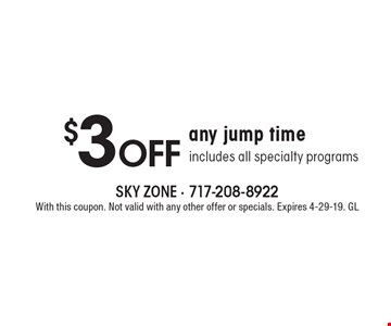 $3off any jump time, includes all specialty programs. With this coupon. Not valid with any other offer or specials. Expires 4-29-19. GL