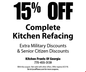 15% Off Complete Kitchen Refacing Extra Military Discounts & Senior Citizen Discounts. With this coupon. Not valid with other offers. Offer expires 8/2/19. Go to LocalFlavor.com for more coupons.