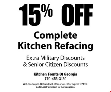 15% Off Complete Kitchen Refacing. Extra Military Discounts & Senior Citizen Discounts. With this coupon. Not valid with other offers. Offer expires 1/24/20. Go to LocalFlavor.com for more coupons.