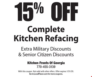 15% Off Complete Kitchen Refacing. Extra Military Discounts & Senior Citizen Discounts. With this coupon. Not valid with other offers. Offer expires 1/31/20. Go to LocalFlavor.com for more coupons.