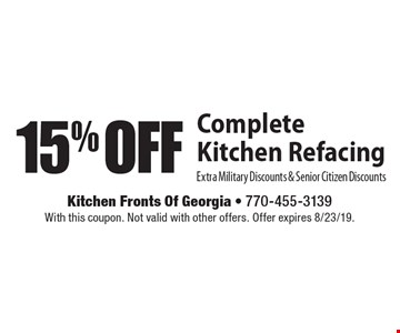 15% Off Complete Kitchen Refacing Extra Military Discounts & Senior Citizen Discounts. With this coupon. Not valid with other offers. Offer expires 8/23/19.