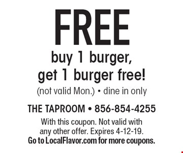 Free buy 1 burger, get 1 burger free! (not valid Mon.) - dine in only. With this coupon. Not valid with any other offer. Expires 4-12-19. Go to LocalFlavor.com for more coupons.