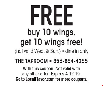Free buy 10 wings, get 10 wings free! (not valid Wed. & Sun.) - dine in only. With this coupon. Not valid with any other offer. Expires 4-12-19. Go to LocalFlavor.com for more coupons.