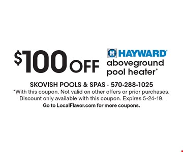 $100OFF Hayward aboveground pool heater*. *With this coupon. Not valid on other offers or prior purchases. Discount only available with this coupon. Expires 5-24-19. Go to LocalFlavor.com for more coupons.
