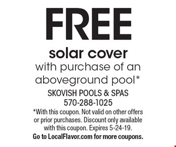 free solar cover with purchase of an aboveground pool*. *With this coupon. Not valid on other offers or prior purchases. Discount only available with this coupon. Expires 5-24-19. Go to LocalFlavor.com for more coupons.