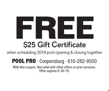 Free $25 Gift Certificate when scheduling 2019 pool opening & closing together. With this coupon. Not valid with other offers or prior services. Offer expires 6-30-19.