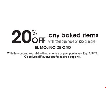 20% Off any baked items with total purchase of $25 or more. With this coupon. Not valid with other offers or prior purchases. Exp. 9/6/19. Go to LocalFlavor.com for more coupons.