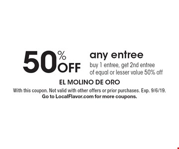 50% Off any entree buy 1 entree, get 2nd entree of equal or lesser value 50% off. With this coupon. Not valid with other offers or prior purchases. Exp. 9/6/19. Go to LocalFlavor.com for more coupons.