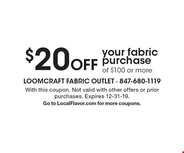 $20 Off your fabric purchase of $100 or more. With this coupon. Not valid with other offers or prior purchases. Expires 12-31-19. Go to LocalFlavor.com for more coupons.