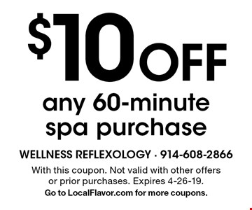 $10 off any 60-minute spa purchase. With this coupon. Not valid with other offers or prior purchases. Expires 4-26-19. Go to LocalFlavor.com for more coupons.