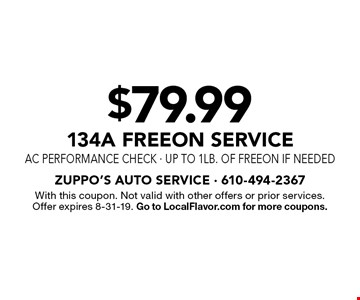 $79.99 134A Freeon service. AC performance check - up to 1lb. of freeon if needed. With this coupon. Not valid with other offers or prior services. Offer expires 8-31-19. Go to LocalFlavor.com for more coupons.