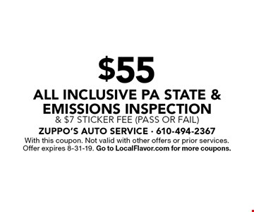 $55 all inclusive PA State & Emissions Inspection & $7 sticker fee (pass or fail). With this coupon. Not valid with other offers or prior services. Offer expires 8-31-19. Go to LocalFlavor.com for more coupons.