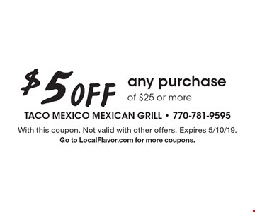 $5 Off any purchase of $25 or more. With this coupon. Not valid with other offers. Expires 5/10/19.Go to LocalFlavor.com for more coupons.