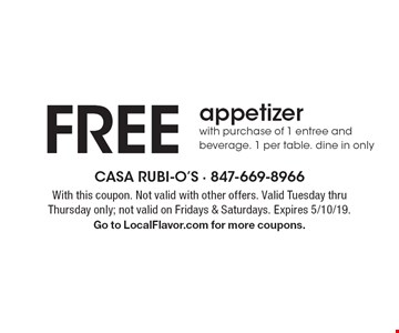 FREE appetizer with purchase of 1 entree and beverage. 1 per table. Dine in only. With this coupon. Not valid with other offers. Valid Tuesday thru Thursday only; not valid on Fridays & Saturdays. Expires 5/10/19. Go to LocalFlavor.com for more coupons.