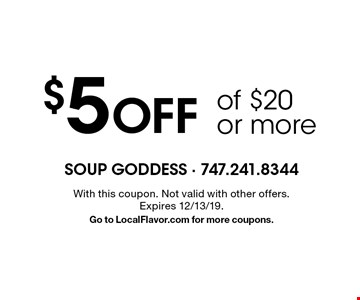 $5 Off of $20 or more. With this coupon. Not valid with other offers. 