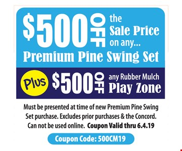 $500 off the sale price on any premium pine swing set. PLUS $500 off any rubber mulch play zone. Must be presented at time of new Premium Pine Swing Set purchase. Excludes prior purchases & the Concord. Can not be used online. Coupon Valid thru 6-4-19.