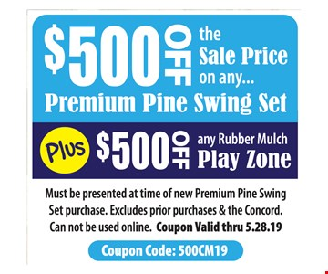 $500 off the sale price on any premium pine swing set PLUS $500 off any rubber mulch play zone. Must be presented at time of new Premium Pine Swing Set purchase. Excludes prior purchases & the Concord. Can not be used online. Coupon Valid thru 5-28-19.