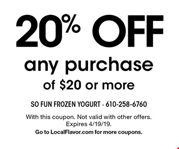 20% OFF any purchase of $20 or more. With this coupon. Not valid with other offers. Expires 4/19/19. Go to LocalFlavor.com for more coupons.