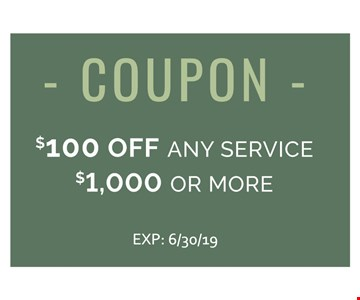 $100 off any service $1,000 or more. Expires 6/30/19.