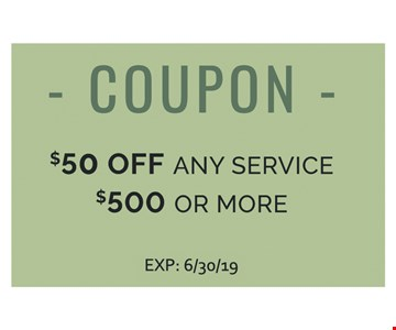 $50 off any service $500 or more. Expires 6/30/19.