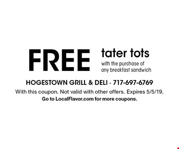 FREE tater tots with the purchase of any breakfast sandwich. With this coupon. Not valid with other offers. Expires 5/5/19. Go to LocalFlavor.com for more coupons.