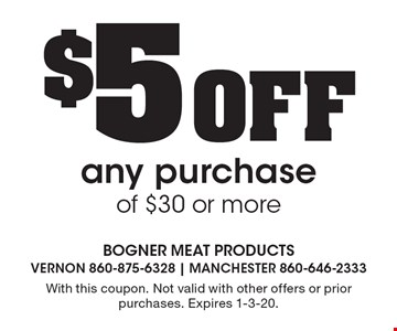 $5 Off any purchaseof $30 or more. With this coupon. Not valid with other offers or prior purchases. Expires 1-3-20.