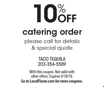 10% OFF catering order please call for details & special quote. With this coupon. Not valid with other offers. Expires 4/19/19. Go to LocalFlavor.com for more coupons.
