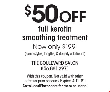 $50 OFF full keratin smoothing treatment Now only $199! (some styles, lengths, & density additional). With this coupon. Not valid with other offers or prior services. Expires 4-12-19. Go to LocalFlavor.com for more coupons.
