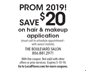 Prom 2019! SAVE $20 on hair & makeup application (must call to schedule appointment - with select stylists). With this coupon. Not valid with other offers or prior services. Expires 5-10-19. Go to LocalFlavor.com for more coupons.