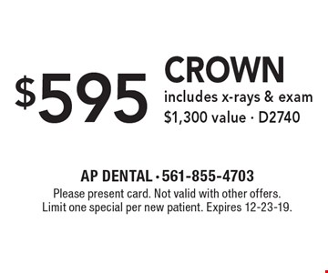 $595 crown includes x-rays & exam. $1,300 value - D2740. Please present card. Not valid with other offers. Limit one special per new patient. Expires 12-23-19.