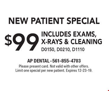 $99 New Patient Special includes exams, x-rays & cleaning D0150, D0210, D1110. Please present card. Not valid with other offers. Limit one special per new patient. Expires 12-23-19.