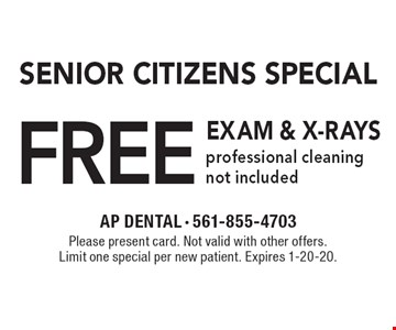 Free exam & x-rays for senior citizens professional cleaning not included. Please present card. Not valid with other offers. Limit one special per new patient. Expires 1-20-20.