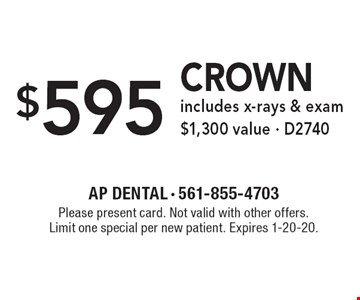 $595 crown, includes x-rays & exam $1,300 value · D2740. Please present card. Not valid with other offers. Limit one special per new patient. Expires 1-20-20.