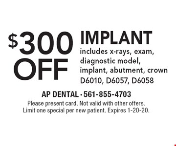 $300 off implant, includes x-rays, exam, diagnostic model, implant, abutment, crown D6010, D6057, D6058. Please present card. Not valid with other offers. Limit one special per new patient. Expires 1-20-20.
