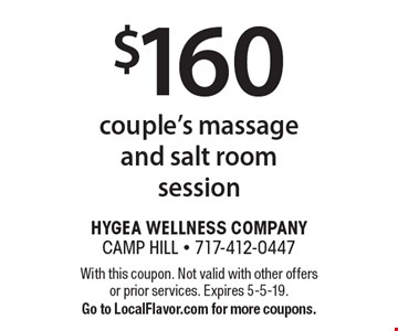 $160 couple's massage and salt room session. With this coupon. Not valid with other offers or prior services. Expires 5-5-19. Go to LocalFlavor.com for more coupons.