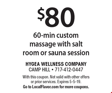 $80 60-min custom massage with salt room or sauna session. With this coupon. Not valid with other offers or prior services. Expires 5-5-19. Go to LocalFlavor.com for more coupons.
