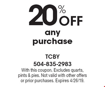 20% Off any purchase. With this coupon. Excludes quarts, pints & pies. Not valid with other offers or prior purchases. Expires 4/26/19.