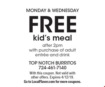 Monday & wednesday FREE kid's meal after 2pm with purchase of adult entree and drink. With this coupon. Not valid with other offers. Expires 4/12/19.Go to LocalFlavor.com for more coupons.