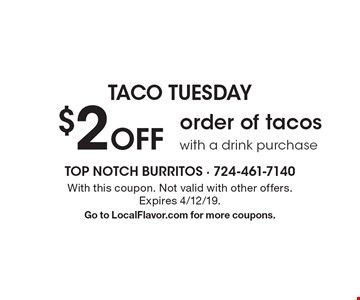 taco tuesday $2 Off order of tacos with a drink purchase. With this coupon. Not valid with other offers. Expires 4/12/19.Go to LocalFlavor.com for more coupons.