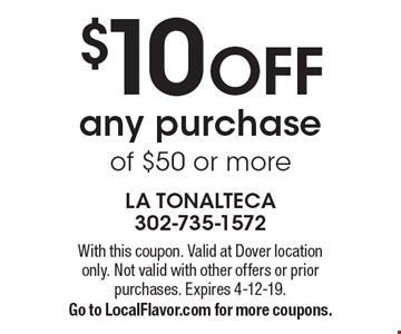 $10 OFF any purchase of $50 or more. With this coupon. Valid at Dover location only. Not valid with other offers or prior purchases. Expires 4-12-19.Go to LocalFlavor.com for more coupons.