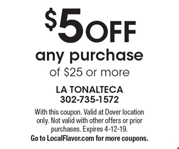 $5 off any purchase of $25 or more. With this coupon. Valid at Dover location only. Not valid with other offers or prior purchases. Expires 4-12-19. Go to LocalFlavor.com for more coupons.