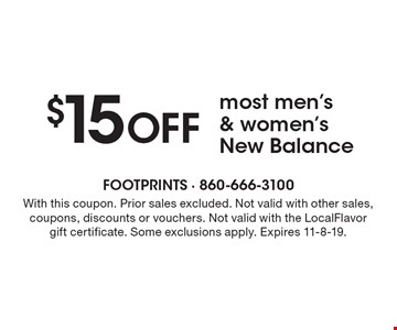 $15 OFF most men's & women's New Balance. With this coupon. Prior sales excluded. Not valid with other sales, coupons, discounts or vouchers. Not valid with the LocalFlavor gift certificate. Some exclusions apply. Expires 11-8-19.