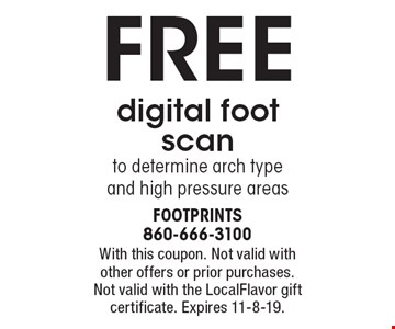 FREE digital foot scan to determine arch type and high pressure areas. With this coupon. Not valid with other offers or prior purchases. Not valid with the LocalFlavor gift certificate. Expires 11-8-19.